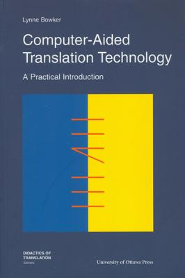 Computer-Aided Translation Technology By Bowker, Lynne