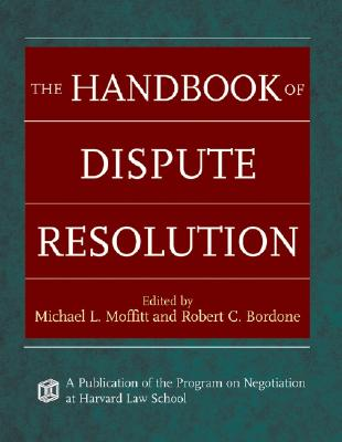 The Handbook of Dispute Resolution By Moffitt, Michael L. (EDT)/ Bordone, Robert C. (EDT)